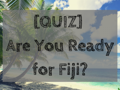 Are You Ready for Fiji?